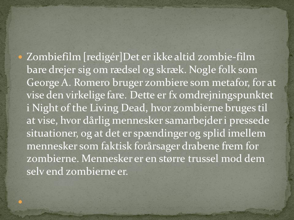 Zombiefilm [redigér]Det er ikke altid zombie-film bare drejer sig om rædsel og skræk.